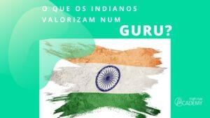 O que os indianos valorizam num Guru