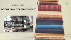 O YOGA do Autoconhecimento - Melhores Livros de yoga